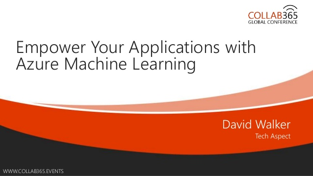 Empower Your Applications with Azure Machine Learning - COLLAB365 GLOBAL CONFERENCE - AZURE TRACK - 10/07/2015