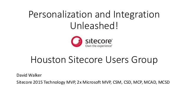 Personalization and Integration Unleashed - Houston Sitecore User Group - 02/02/2017