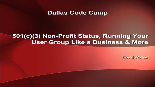 501(c)(3) Non-Profit status, Running Your User Group Like a Business & More - CommunityCamp Dallas - 02/09/2008
