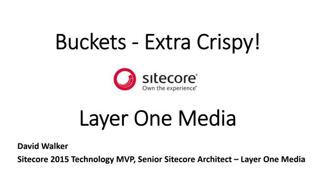 Sitecore Buckets - Layer One Media - Lunch and Learn - 04/18/2017