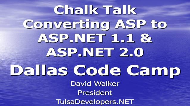 Chalk Talk - Converting ASP to ASP.NET 1.1 and ASP.NET 2.0 - Dallas Code Camp 2006 - 06/26/2006
