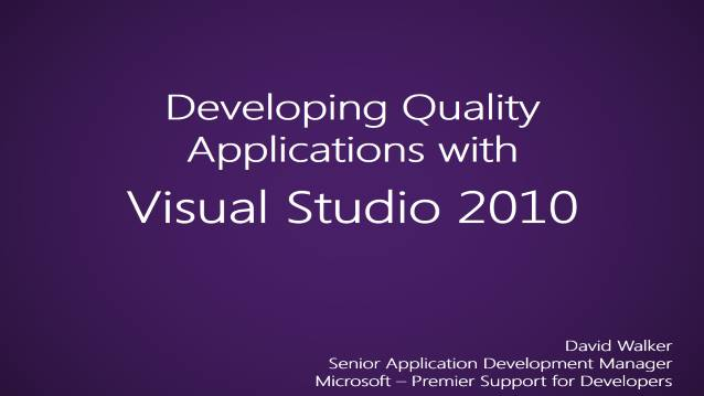 Develop Quality Applications with Visual Studio 2010 - Microsoft - Internal Team Training - Premier Support for Developers - 07/30/2012