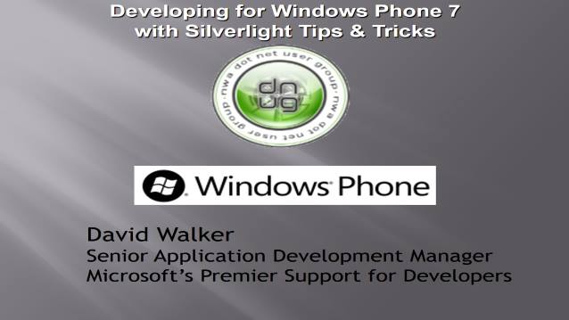 Developing for Windows Phone 7 with Silverlight Tips & Tricks - Northwest Arkansas DOT NET USER GROUP - 11/09/2010