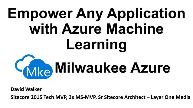 Empower Any Application with Azure Machine Learning - MKE-Azure Meetup - 04/19/2017