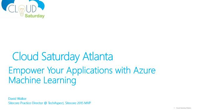 Empower Your Applications with Azure Machine Learning - Cloud Saturday Atlanta - 09/26/2015