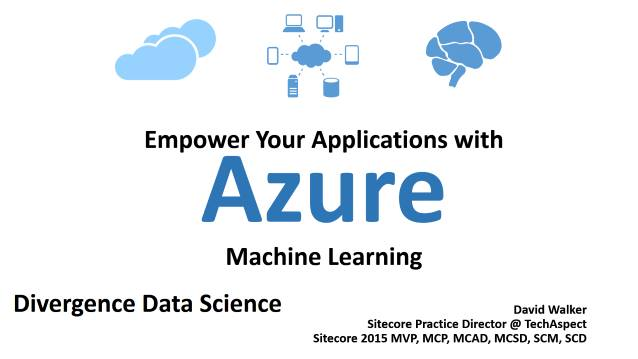 Empower Your Applications with Azure Machine Learning - Divergence Data Science - 04/22/2015