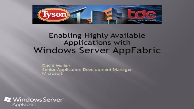 Enabling Highly Available Applications with Windows Server AppFabric - TysonDevCon 2010 - 10/20/2010