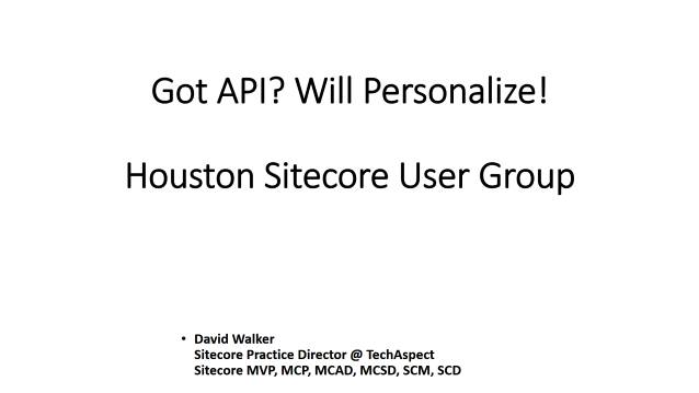 Got API? Will Personalize! Come see the code! - Houston Sitecore User Group - 06/10/2015