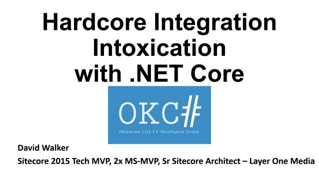 Hard-Core Integration Intoxication with .NET Core - OKC Sharp User Group - 05/01/2017