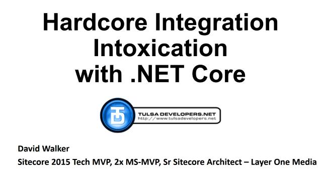 Hard-Core Integration Intoxication with .NET Core - Tulsa Developers .NET User Group - 04/25/2017