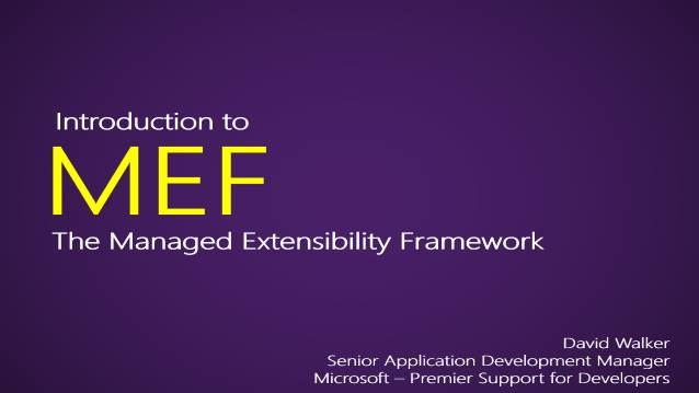 Introduction to MEF - the Managed Extensiblity Framework - Microsoft - Brown Bag Session - Premier Support for Developers - 01/26/2012
