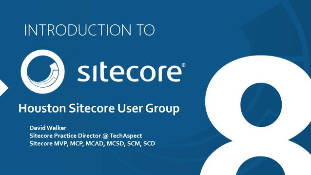 Introduction to Sitecore 8 - Houston Sitecore User Group - 03/11/2015