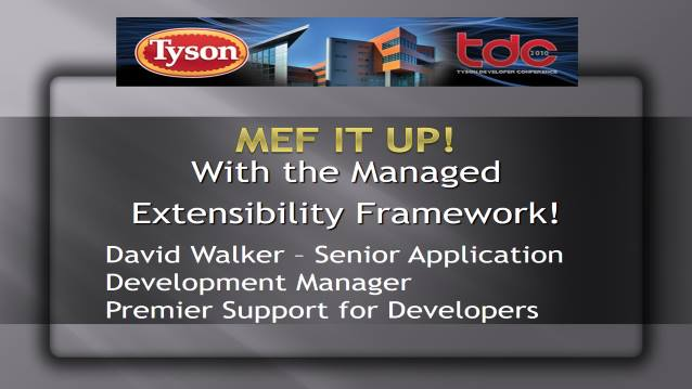 MEF IT UP! With the Managed Extensibility Framework! - TysonDevCon 2010 - 10/20/2010