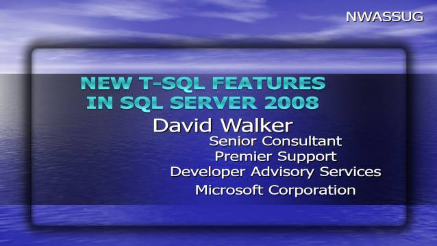 New T-SQL Features in SQL Server 2008 - Northwest Arkansas SQL Server Users Group - 02/10/2010