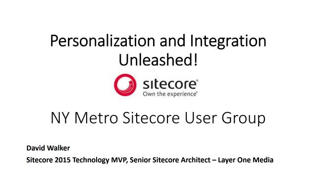 Sitecore Personalization and Integration Unleashed - NY Metro Sitecore User Group - 03/23/2017