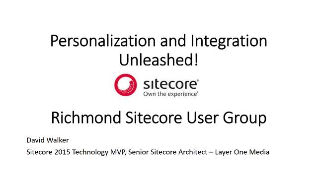 Personalization and Integration Unleashed - Sitecore User Group - Richmond - 03/20/2017