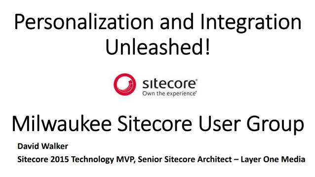 Personalization and Integration Unleashed - Milwaukee Sitecore User Group - 04/12/2017