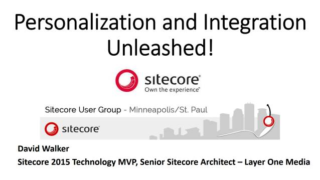 Personalization and Integration Unleashed - Sitecore User Group - Minneapolis/St. Paul - 04/13/2017