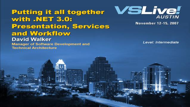 Putting It All Together with .NET 3.0: Presentation, Services and Workflow - VSLive! Austin - 11/14/2007