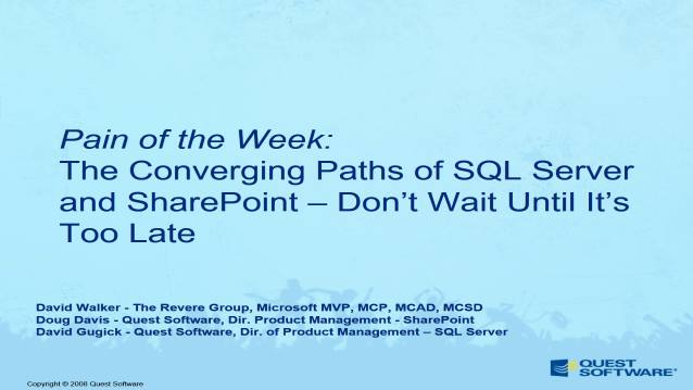 The Converging Paths of SQL Server and SharePoint – Don't Wait Until It's Too Late! - Quest Software's Pain-of-the-Week Webcast - 09/04/2008