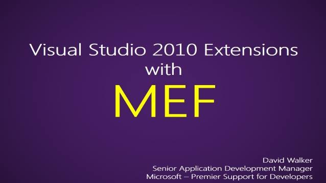 Visual Studio 2010 Extensions with MEF - Microsoft - Internal Team Training - Premier Support for Developers - 10/28/2012