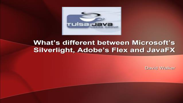 What's different between Microsoft's Silverlight, Adobe's Flex and JavaFX? - Tulsa Java Developers Group - 06/04/2007